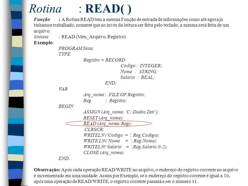 Rotina: READ( ) Função: A Rotina READ tem a mesma Função de entrada de informações como até agora já tínhamos trabalhado, somente que ao invés da leit