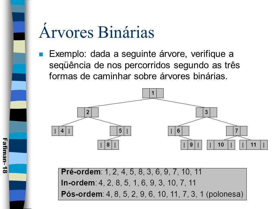 Árvore Binária n Algoritmos de travessia em árvores binárias –observe que os procedimentos são recursivos, devido à natureza recursiva da estrutura (árvore).