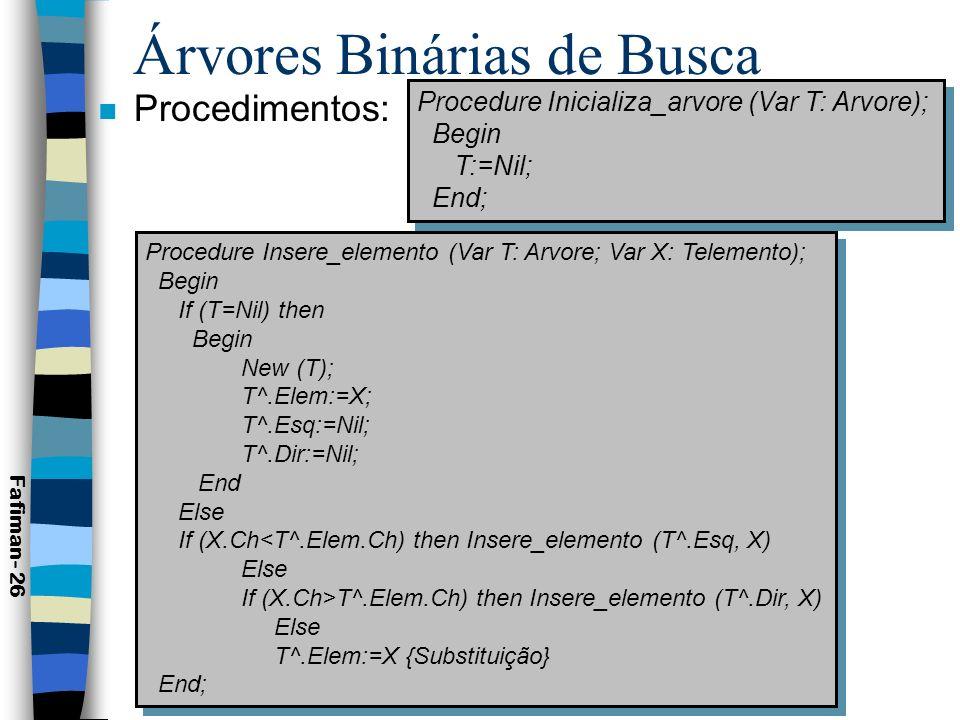 Árvores Binárias de Busca n Remoção: para se criar este procedimento deve-se fazer uma análise.