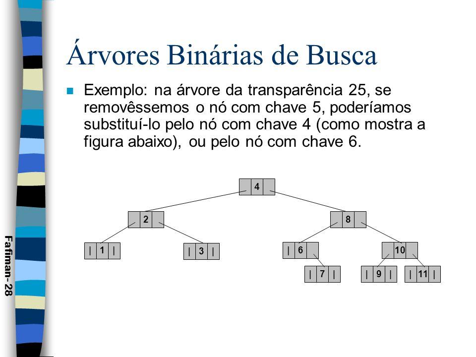 Árvores Binárias de Busca Fafiman- 29 Procedure Remove_elemento (Var T: Arvore; Var X: Telemento); Var A: Arvore; Procedure Maior (Q: Arvore; Var R: Telemento); Begin While Q^.dir <> nil do begin Q:=Q^.dir; end; R:=Q^.Elem; End;...