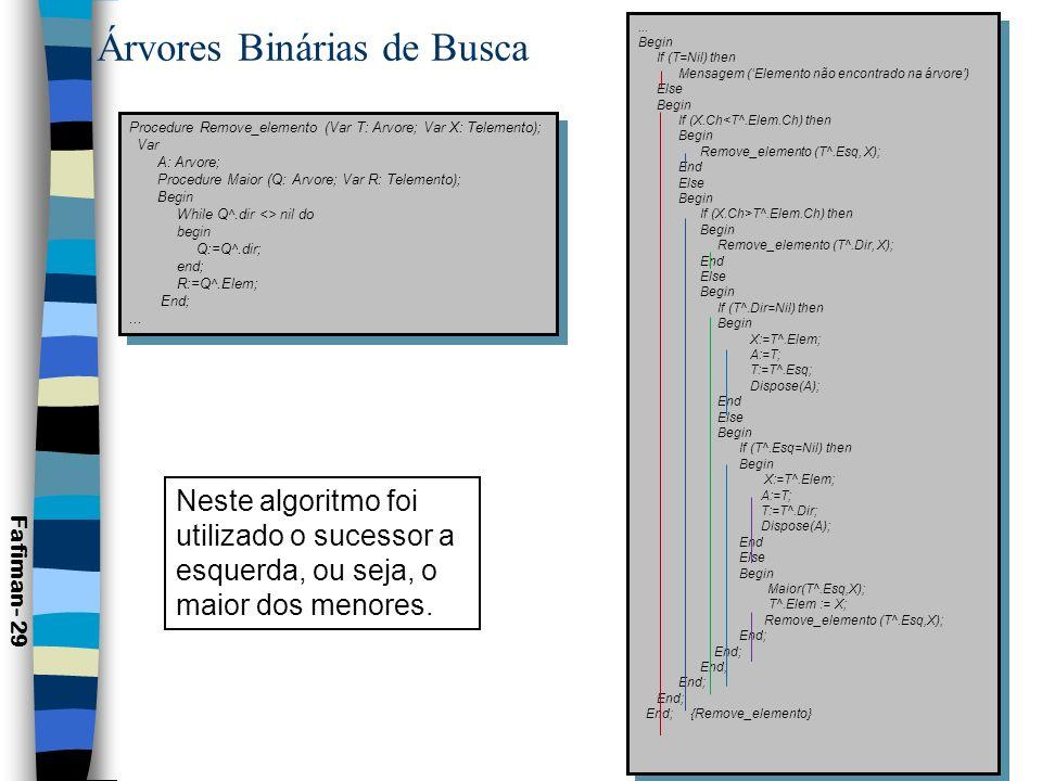 Árvores Binárias de Busca n Ordem de complexidade da árvore binária: Fafiman- 30 500 | |350 | |270 | |250 | | 200 | |130 | | 110 | |80 | | 100150260400 120300 220 4 consultas – 15 chaves 3 consultas – 7 chaves 2 consultas – 3 chaves 1 consulta – 1 chave A Árvore Binária tem complexidade igual a pesquisa binária: -Melhor caso: 1 consulta; -Média: log 2 n; -Pior caso: log 2 n +1.