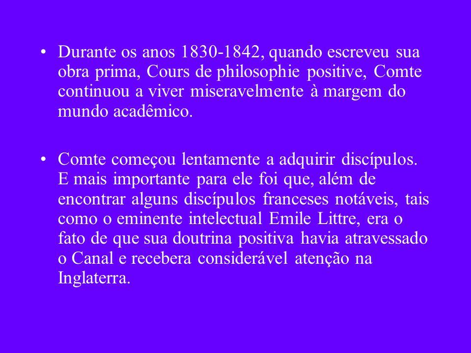 Durante os anos 1830-1842, quando escreveu sua obra prima, Cours de philosophie positive, Comte continuou a viver miseravelmente à margem do mundo aca