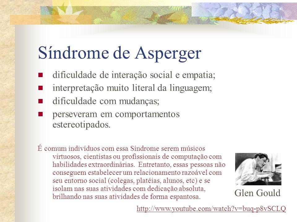 Síndrome de Asperger dificuldade de interação social e empatia; interpretação muito literal da linguagem; dificuldade com mudanças; perseveram em comp