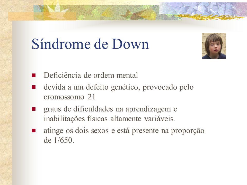 Síndrome de Down Deficiência de ordem mental devida a um defeito genético, provocado pelo cromossomo 21 graus de dificuldades na aprendizagem e inabil