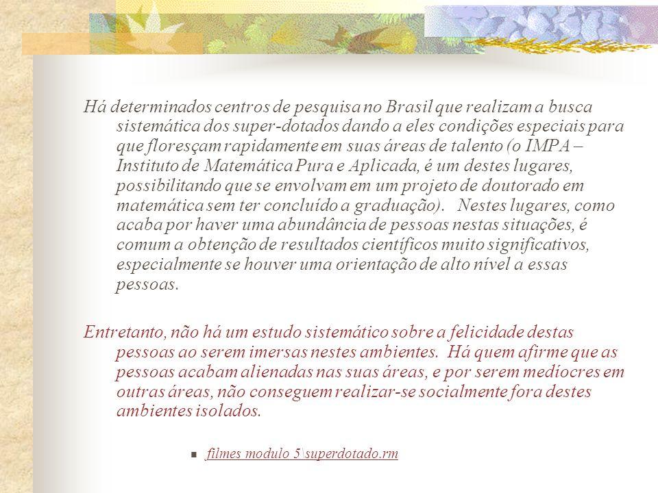 Há determinados centros de pesquisa no Brasil que realizam a busca sistemática dos super-dotados dando a eles condições especiais para que floresçam r