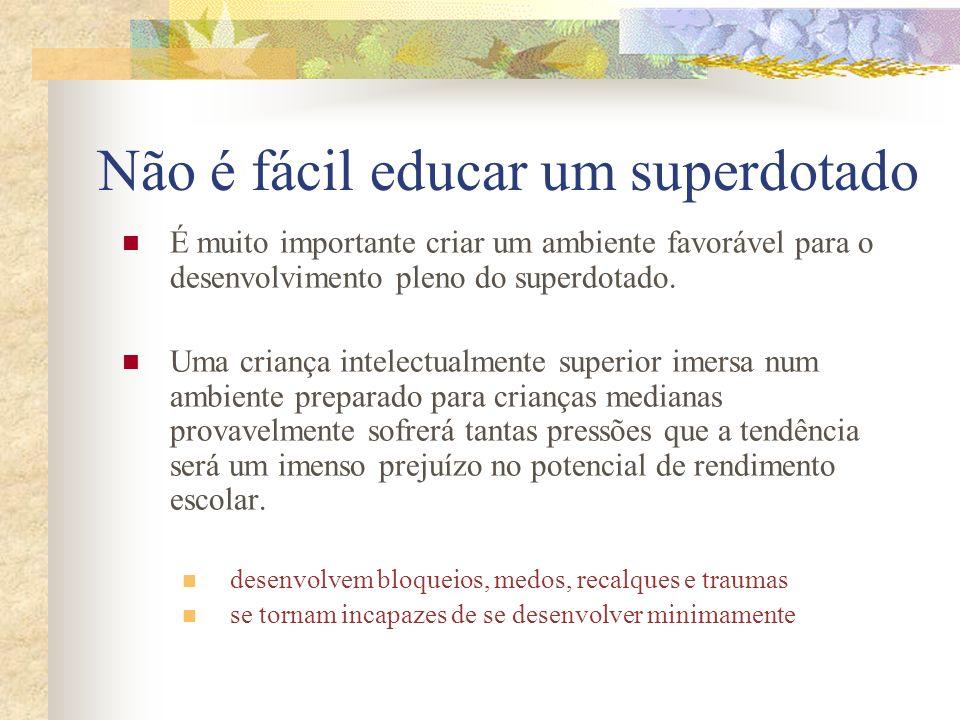 Não é fácil educar um superdotado É muito importante criar um ambiente favorável para o desenvolvimento pleno do superdotado. Uma criança intelectualm