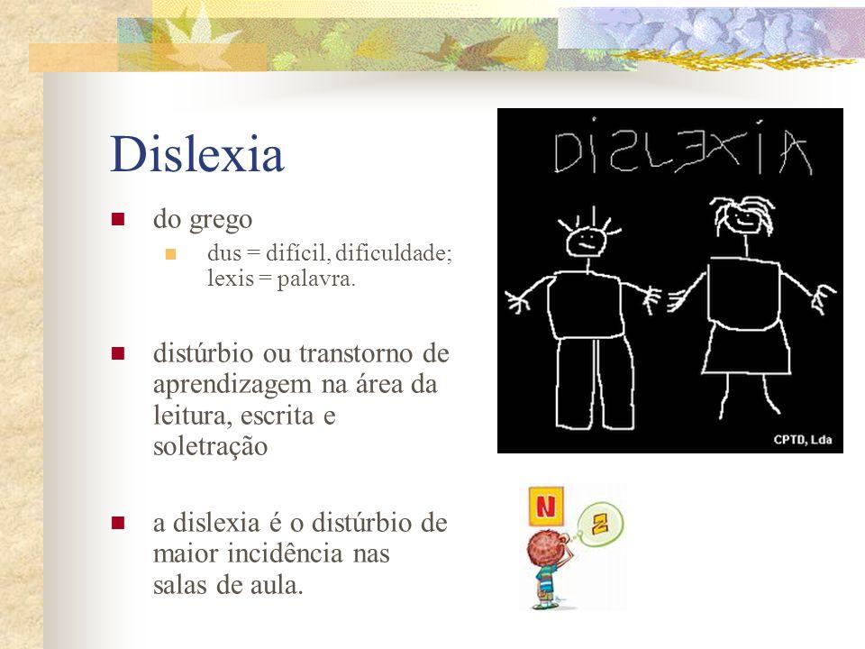 Dislexia do grego dus = difícil, dificuldade; lexis = palavra. distúrbio ou transtorno de aprendizagem na área da leitura, escrita e soletração a disl