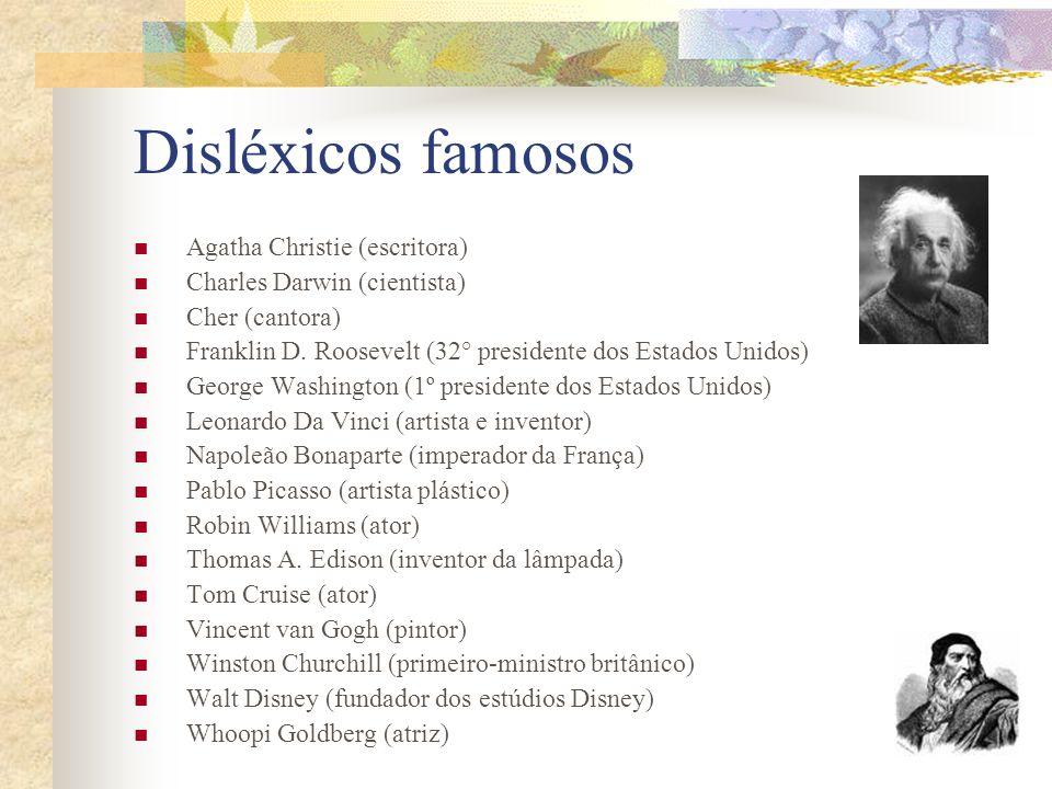 Disléxicos famosos Agatha Christie (escritora) Charles Darwin (cientista) Cher (cantora) Franklin D. Roosevelt (32° presidente dos Estados Unidos) Geo