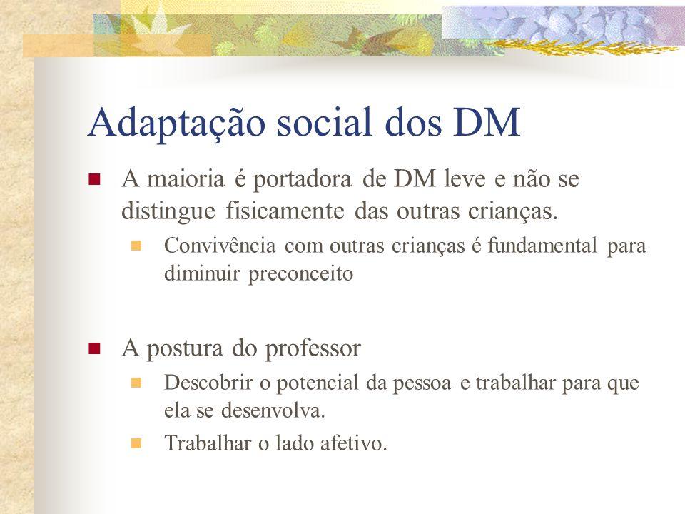 Adaptação social dos DM A maioria é portadora de DM leve e não se distingue fisicamente das outras crianças. Convivência com outras crianças é fundame