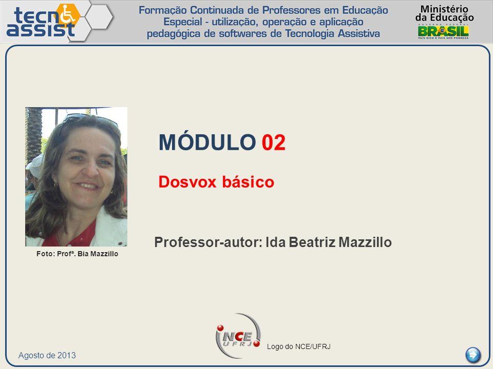 Agosto de 2013 MÓDULO 02 Dosvox básico Professor-autor: Ida Beatriz Mazzillo Foto: Profª. Bia Mazzillo Logo do NCE/UFRJ