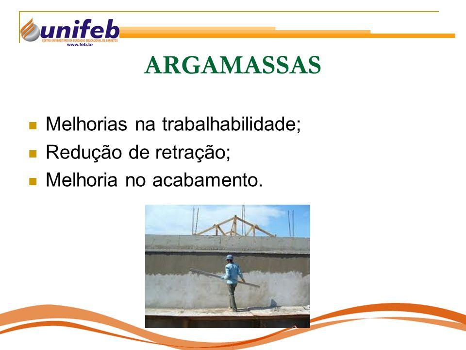 ARGAMASSAS Melhorias na trabalhabilidade; Redução de retração; Melhoria no acabamento.
