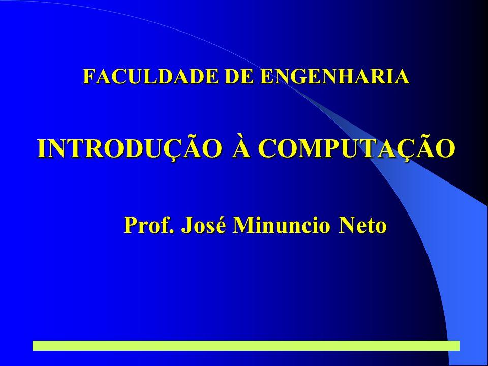 Prof. José Minuncio Neto 1 FACULDADE DE ENGENHARIA INTRODUÇÃO À COMPUTAÇÃO Prof. José Minuncio Neto