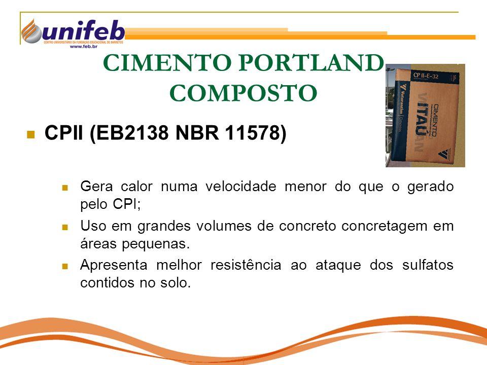 CIMENTO PORTLAND COMPOSTO CPII (EB2138 NBR 11578) Gera calor numa velocidade menor do que o gerado pelo CPI; Uso em grandes volumes de concreto concre