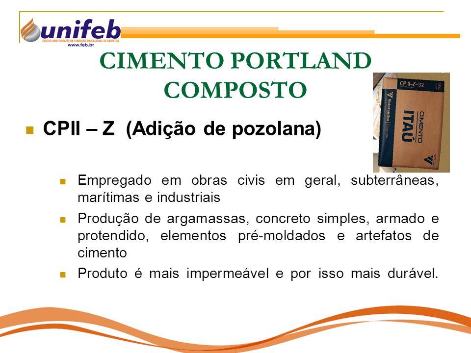 CIMENTO PORTLAND COMPOSTO CPII – Z (Adição de pozolana) Empregado em obras civis em geral, subterrâneas, marítimas e industriais Produção de argamassa