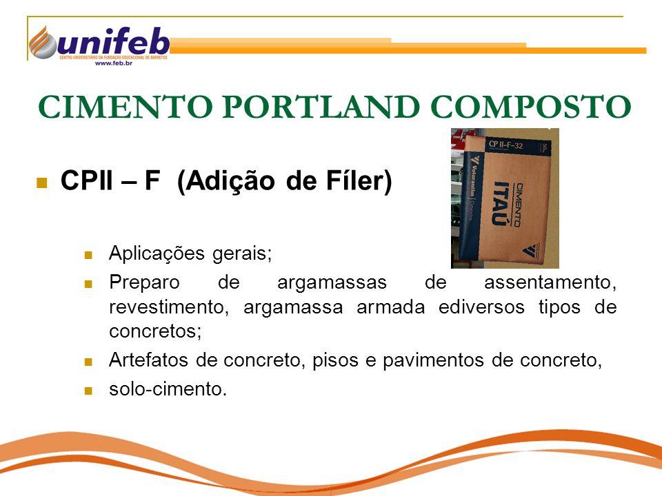 CIMENTO PORTLAND COMPOSTO CPII – F (Adição de Fíler) Aplicações gerais; Preparo de argamassas de assentamento, revestimento, argamassa armada ediverso