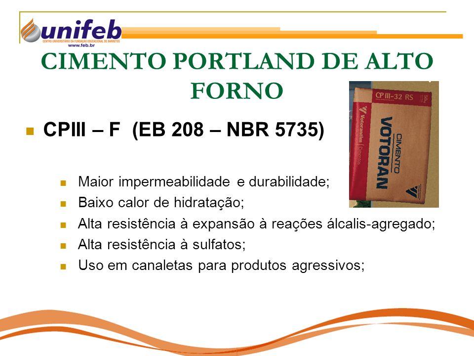 CIMENTO PORTLAND DE ALTO FORNO CPIII – F (EB 208 – NBR 5735) Maior impermeabilidade e durabilidade; Baixo calor de hidratação; Alta resistência à expa