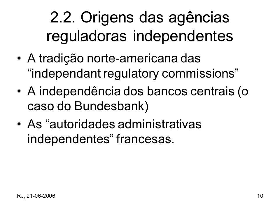 RJ, 21-06-200610 2.2. Origens das agências reguladoras independentes A tradição norte-americana das independant regulatory commissions A independência