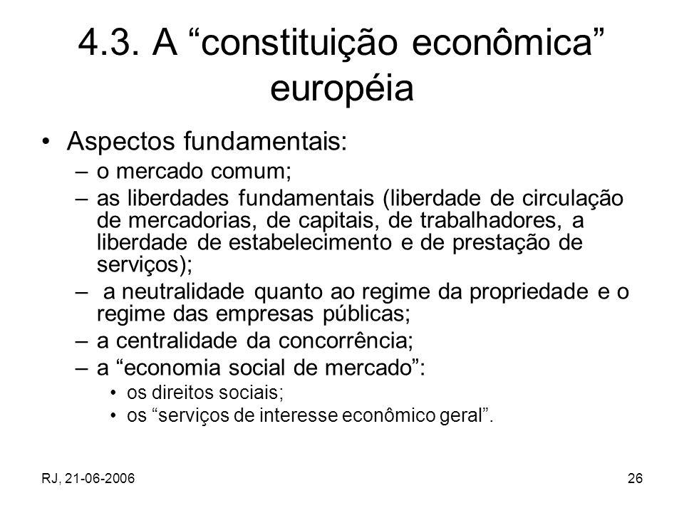 RJ, 21-06-200626 4.3. A constituição econômica européia Aspectos fundamentais: –o mercado comum; –as liberdades fundamentais (liberdade de circulação