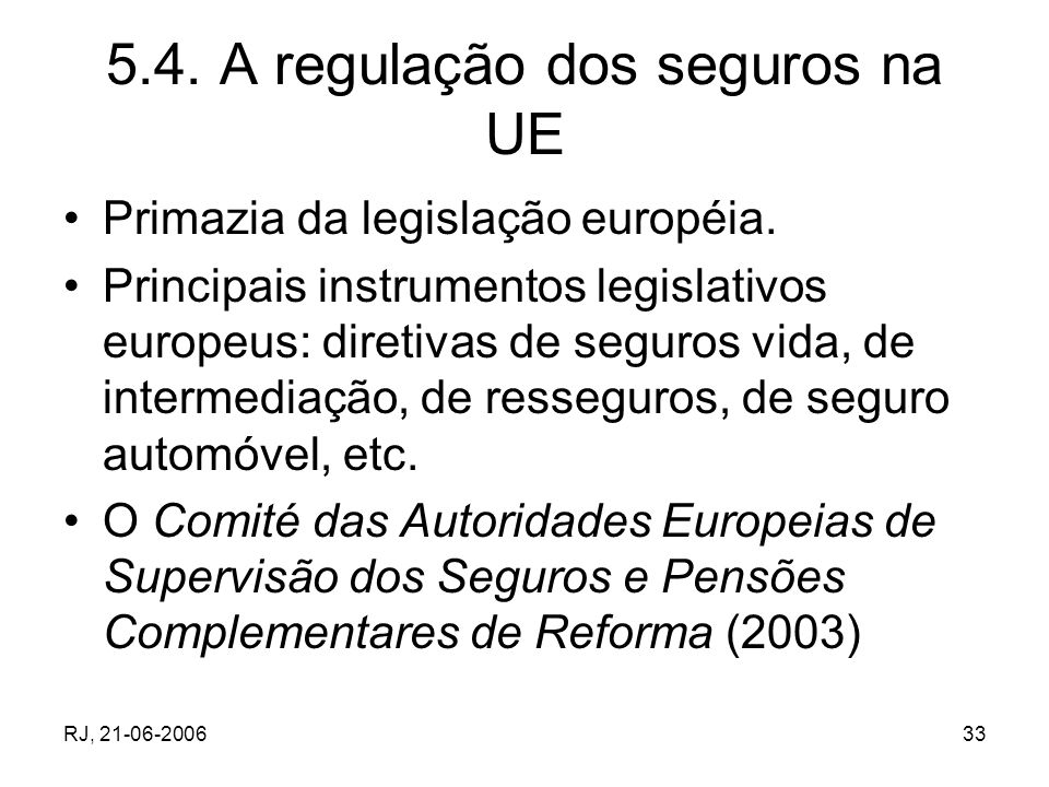RJ, 21-06-200633 5.4. A regulação dos seguros na UE Primazia da legislação européia. Principais instrumentos legislativos europeus: diretivas de segur