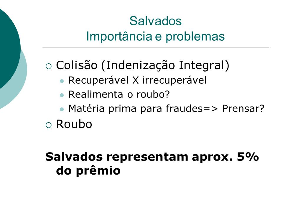 Salvados Importância e problemas Colisão (Indenização Integral) Recuperável X irrecuperável Realimenta o roubo? Matéria prima para fraudes=> Prensar?