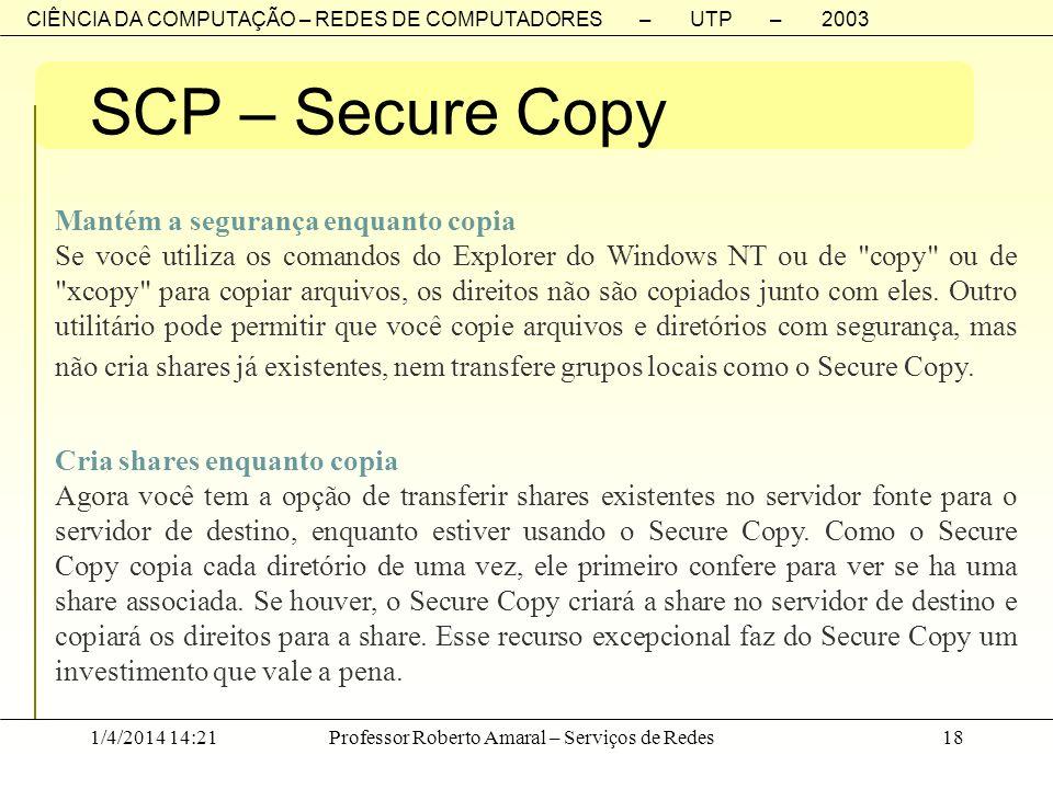 CIÊNCIA DA COMPUTAÇÃO – REDES DE COMPUTADORES – UTP – 2003 1/4/2014 14:23Professor Roberto Amaral – Serviços de Redes18 SCP – Secure Copy Mantém a seg
