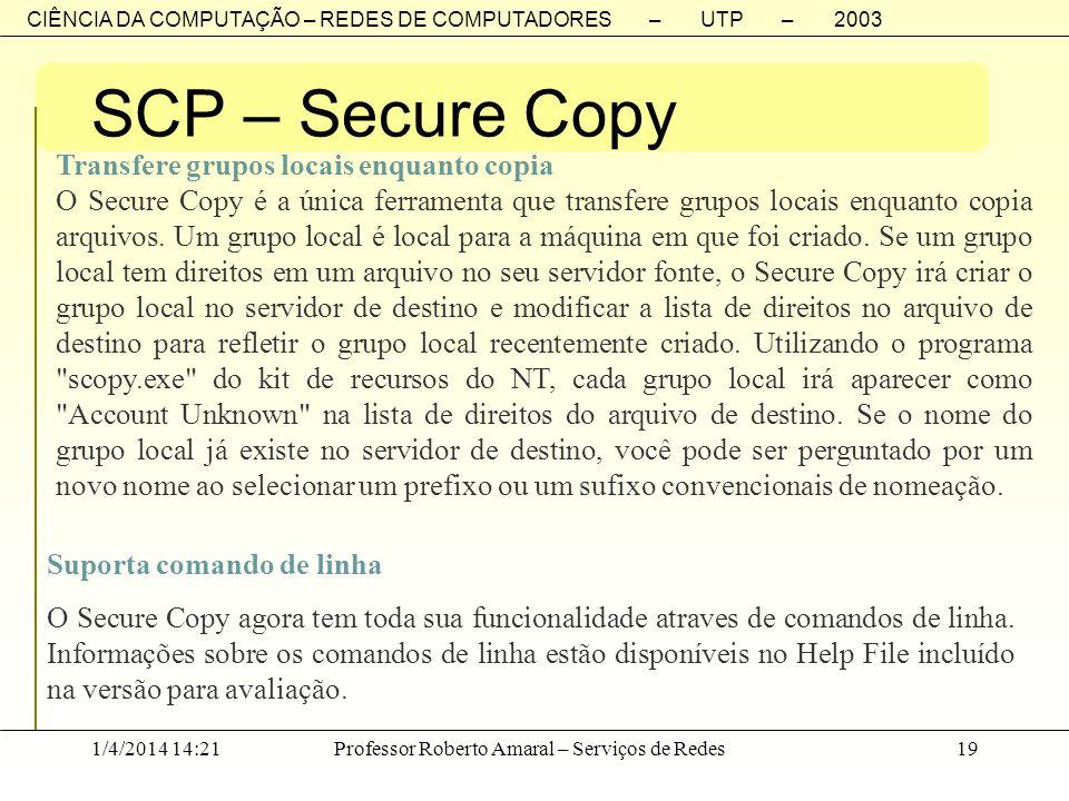 CIÊNCIA DA COMPUTAÇÃO – REDES DE COMPUTADORES – UTP – 2003 1/4/2014 14:23Professor Roberto Amaral – Serviços de Redes19 SCP – Secure Copy Transfere gr