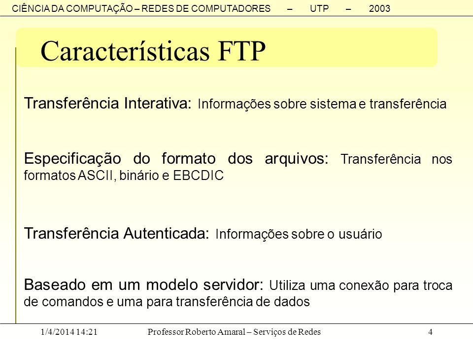 CIÊNCIA DA COMPUTAÇÃO – REDES DE COMPUTADORES – UTP – 2003 1/4/2014 14:23Professor Roberto Amaral – Serviços de Redes4 Características FTP Transferênc