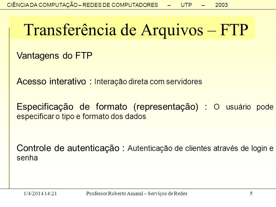 CIÊNCIA DA COMPUTAÇÃO – REDES DE COMPUTADORES – UTP – 2003 1/4/2014 14:23Professor Roberto Amaral – Serviços de Redes5 Transferência de Arquivos – FTP