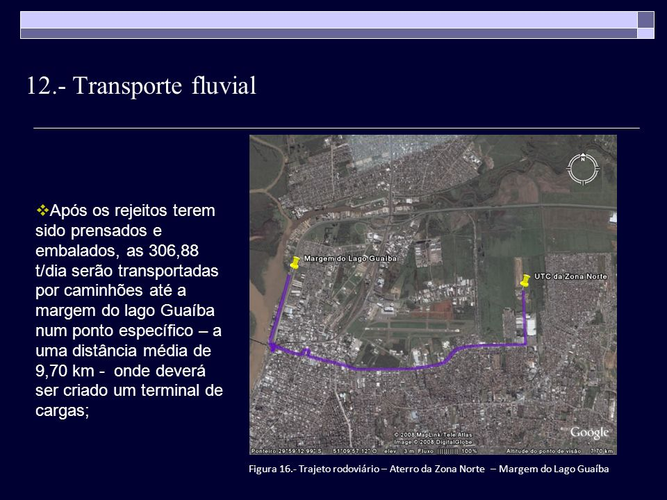 12.- Transporte fluvial Após os rejeitos terem sido prensados e embalados, as 306,88 t/dia serão transportadas por caminhões até a margem do lago Guaí