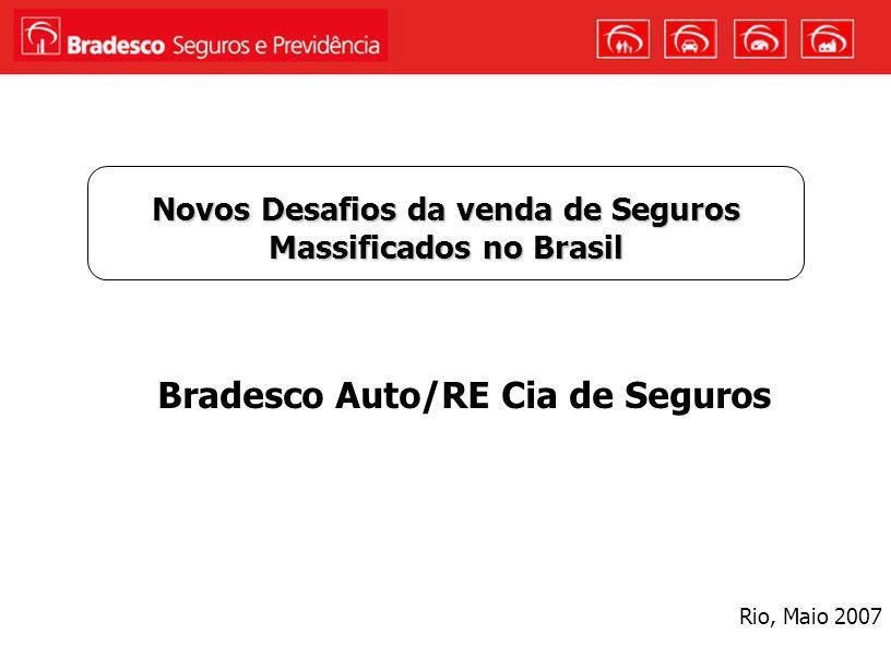 1 Rio, Maio 2007 Bradesco Auto/RE Cia de Seguros Novos Desafios da venda de Seguros Massificados no Brasil