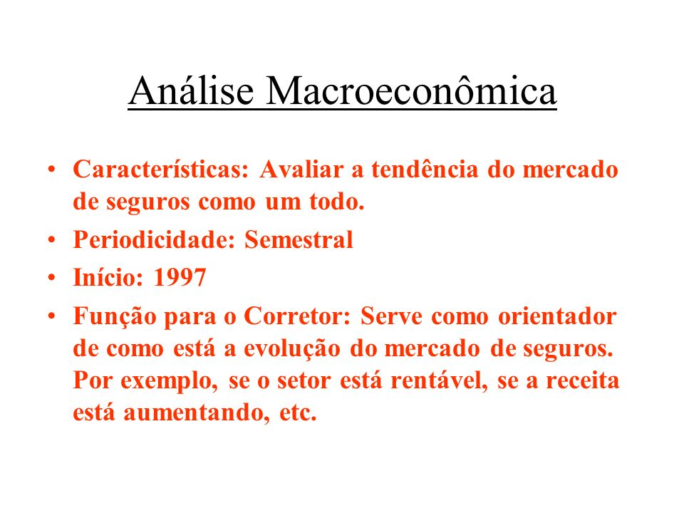 Análise Macroeconômica Características: Avaliar a tendência do mercado de seguros como um todo.