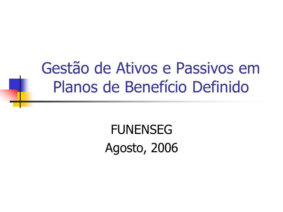 Gestão de Ativos e Passivos em Planos de Benefício Definido FUNENSEG Agosto, 2006
