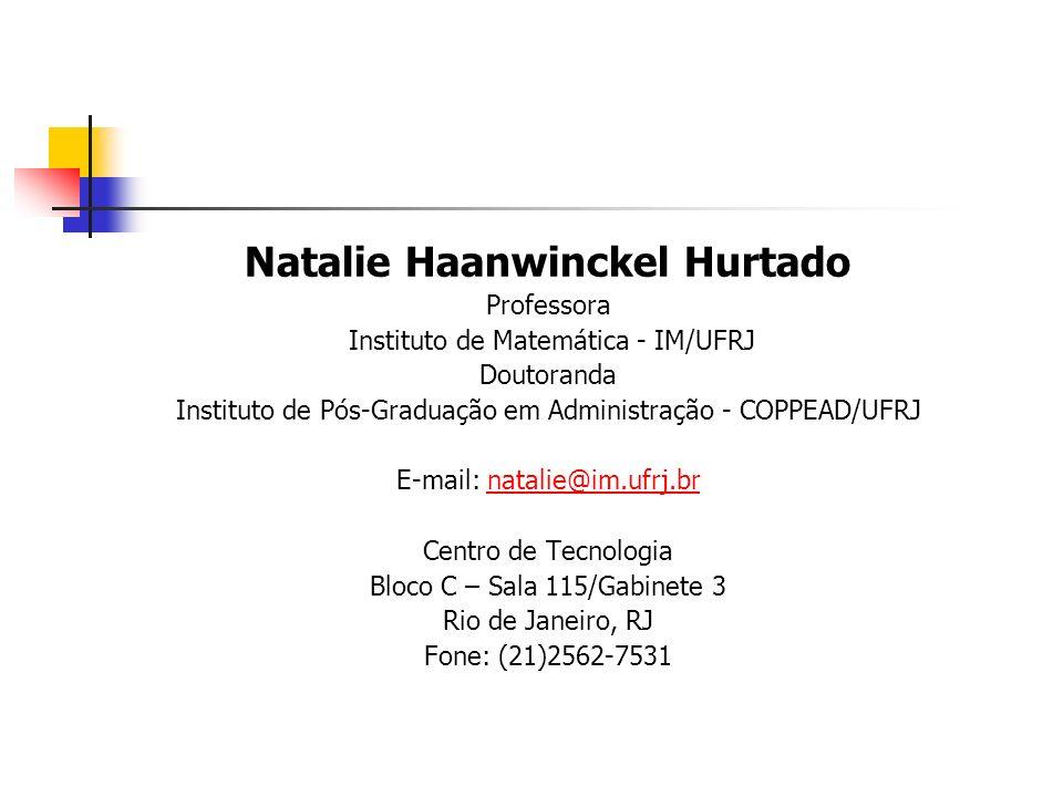 Natalie Haanwinckel Hurtado Professora Instituto de Matemática - IM/UFRJ Doutoranda Instituto de Pós-Graduação em Administração - COPPEAD/UFRJ E-mail: