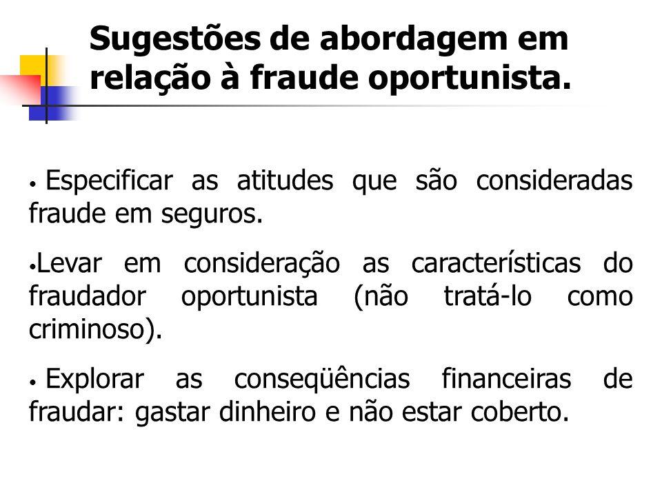 Sugestões de abordagem em relação à fraude oportunista. Especificar as atitudes que são consideradas fraude em seguros. Levar em consideração as carac