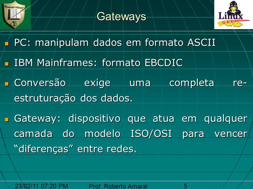23/02/11 07:20 PM Prof. Roberto Amaral 5 Gateways PC: manipulam dados em formato ASCII PC: manipulam dados em formato ASCII IBM Mainframes: formato EB