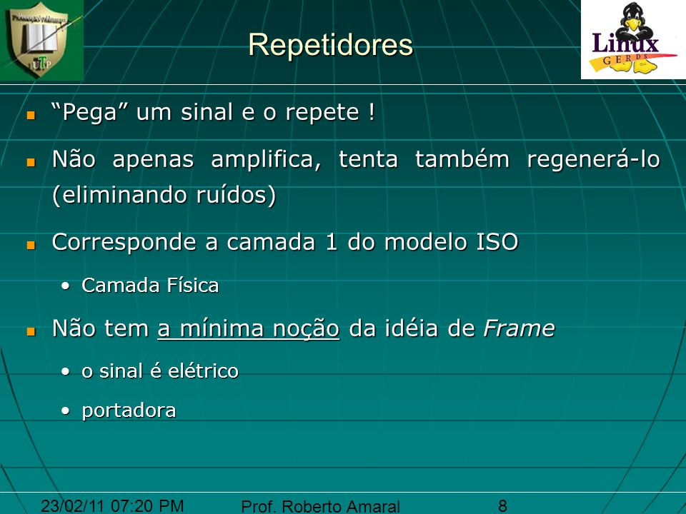 23/02/11 07:20 PM Prof. Roberto Amaral 8 Repetidores Pega um sinal e o repete ! Pega um sinal e o repete ! Não apenas amplifica, tenta também regenerá