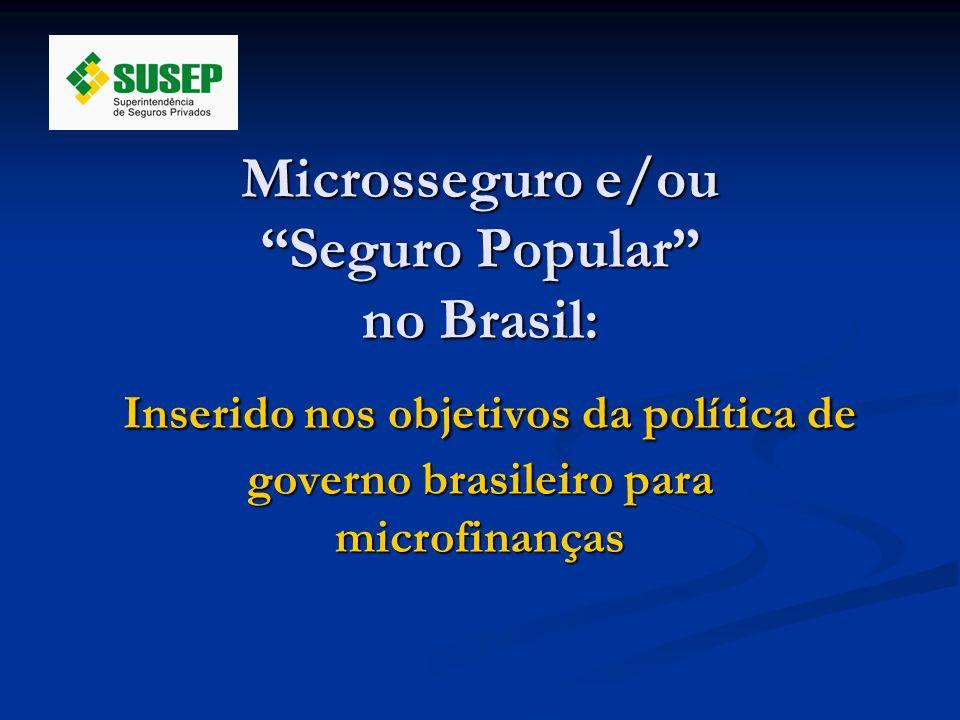 Microsseguro e/ou Seguro Popular no Brasil: Inserido nos objetivos da política de governo brasileiro para microfinanças