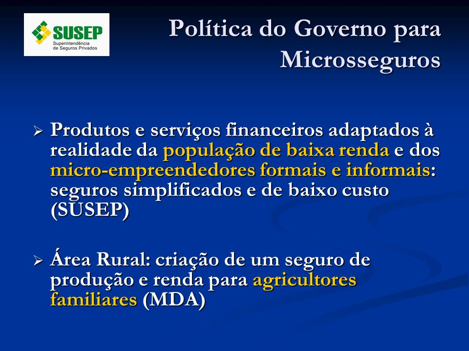 Política do Governo para Microsseguros Produtos e serviços financeiros adaptados à realidade da população de baixa renda e dos micro-empreendedores fo