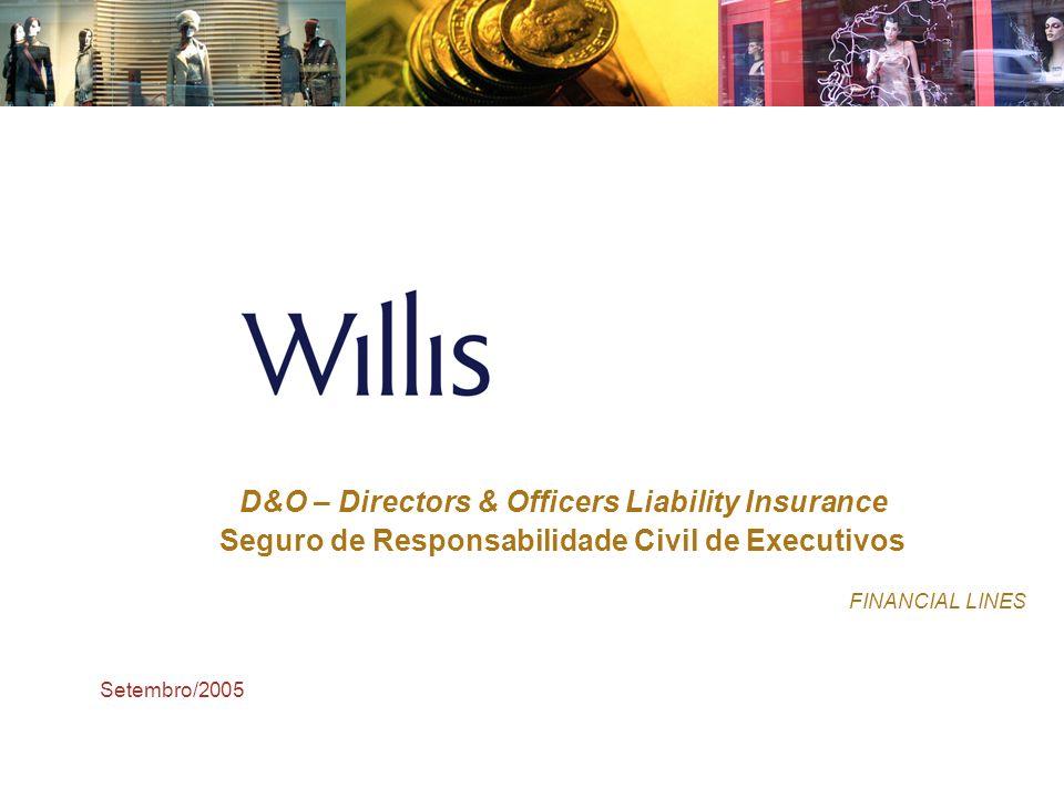 D&O – Directors & Officers Liability Insurance Seguro de Responsabilidade Civil de Executivos FINANCIAL LINES Setembro/2005