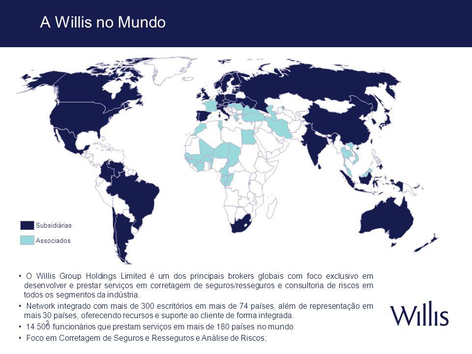 2 A Willis no Mundo Subsidiárias Associados O Willis Group Holdings Limited é um dos principais brokers globais com foco exclusivo em desenvolver e pr