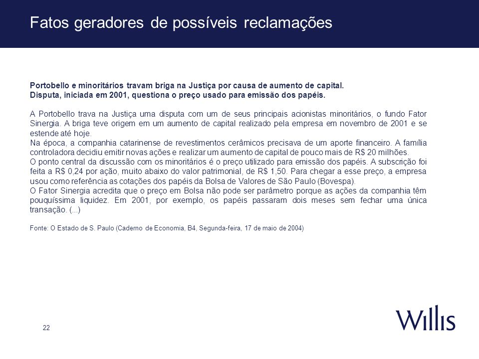 22 Fatos geradores de possíveis reclamações Portobello e minoritários travam briga na Justiça por causa de aumento de capital. Disputa, iniciada em 20