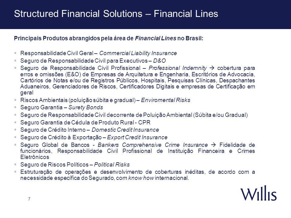 7 Structured Financial Solutions – Financial Lines Principais Produtos abrangidos pela área de Financial Lines no Brasil: Responsabilidade Civil Geral