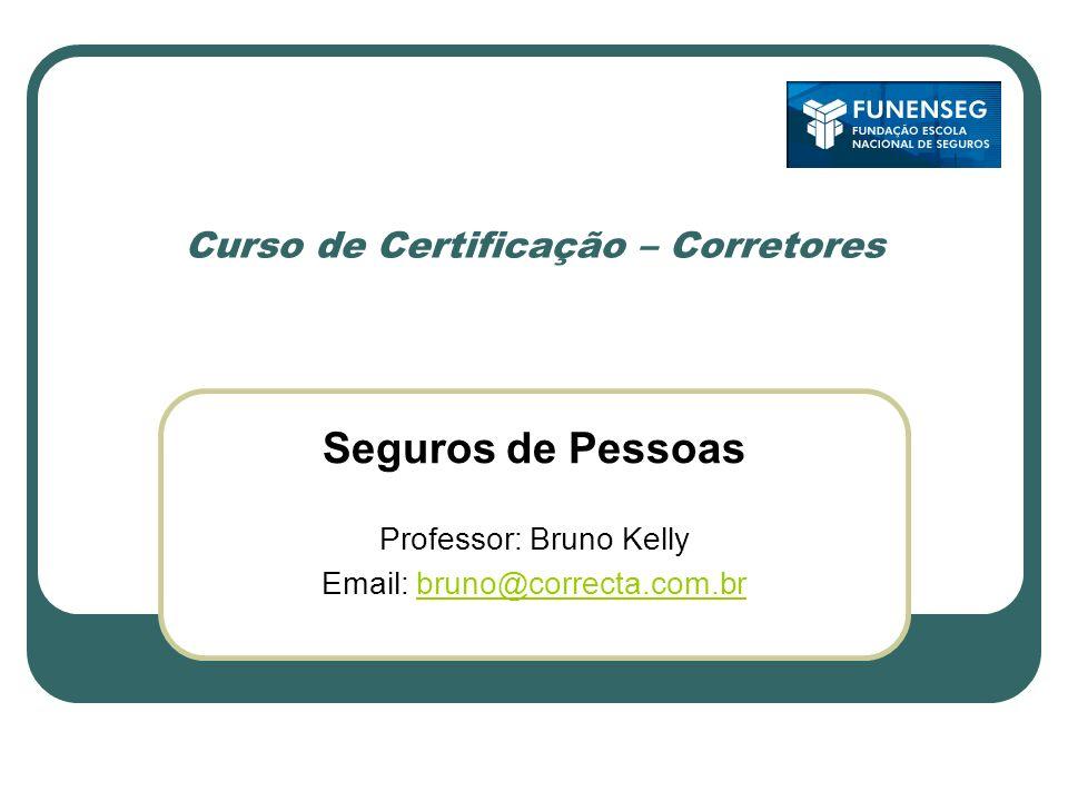 Curso de Certificação – Corretores Seguros de Pessoas Professor: Bruno Kelly Email: bruno@correcta.com.brbruno@correcta.com.br