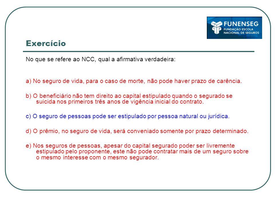 Exercício No que se refere ao NCC, qual a afirmativa verdadeira: a) No seguro de vida, para o caso de morte, não pode haver prazo de carência.