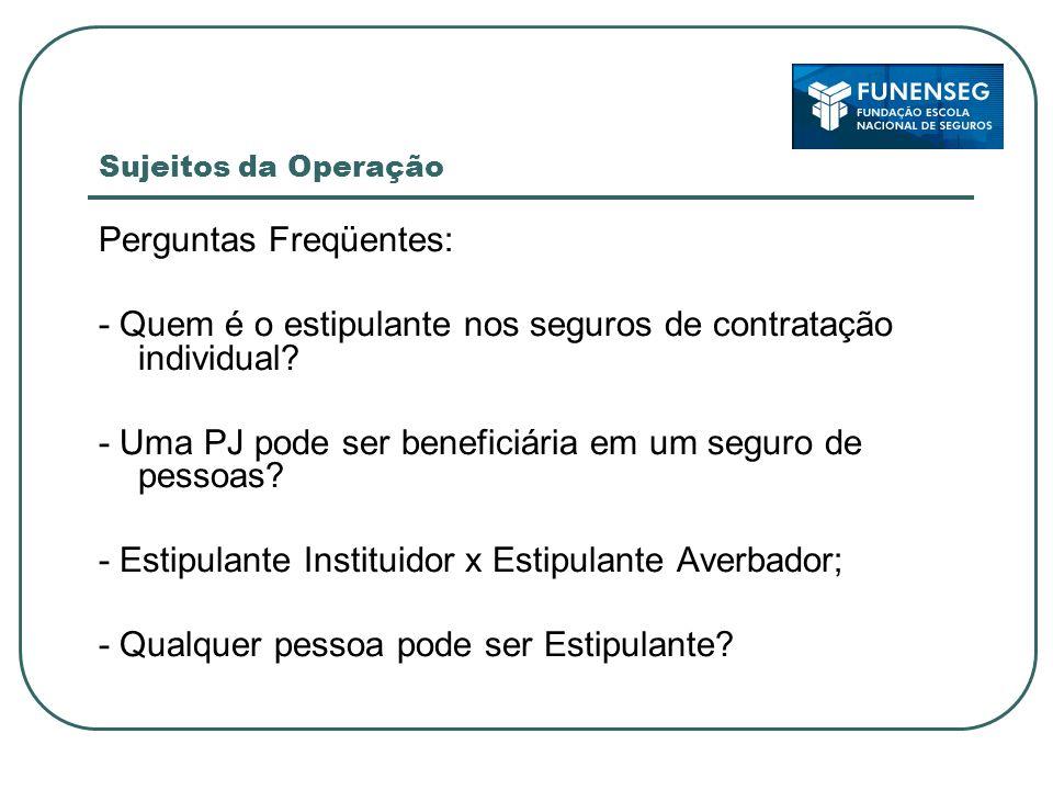 Sujeitos da Operação Perguntas Freqüentes: - Quem é o estipulante nos seguros de contratação individual.