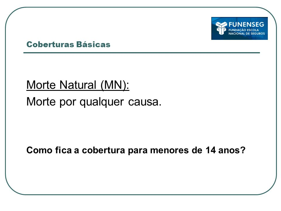 Coberturas Básicas Morte Natural (MN): Morte por qualquer causa.