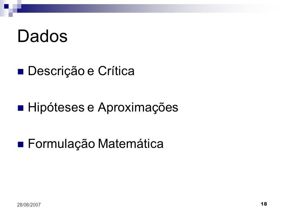 18 28/06/2007 Dados Descrição e Crítica Hipóteses e Aproximações Formulação Matemática