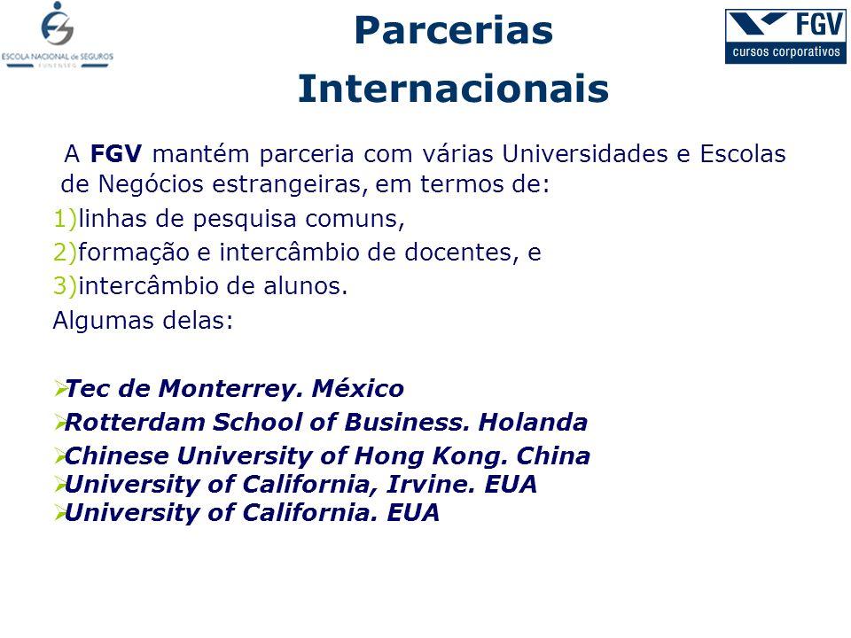 A FGV mantém parceria com várias Universidades e Escolas de Negócios estrangeiras, em termos de: 1)linhas de pesquisa comuns, 2)formação e intercâmbio