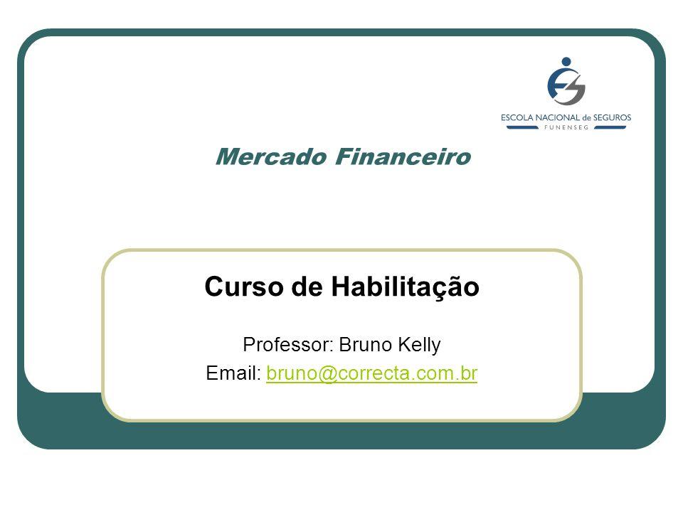 Mercado Financeiro Curso de Habilitação Professor: Bruno Kelly Email: bruno@correcta.com.brbruno@correcta.com.br