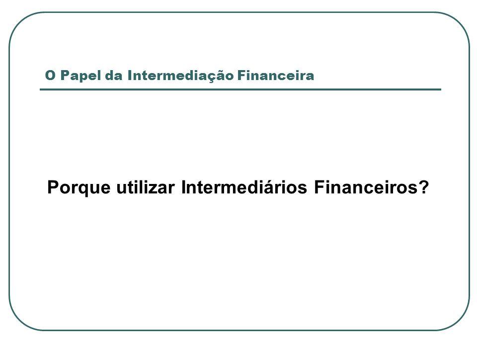O Papel da Intermediação Financeira Porque utilizar Intermediários Financeiros?